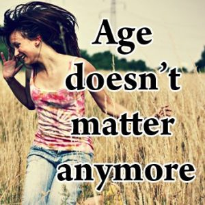 Age doesn't matter anymore
