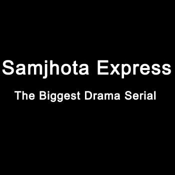 Samjhota Express-The Biggest Drama Serial By Naeem Tahir&Ali Tahir