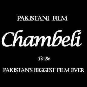Upcoming Film Chambeli To Be Pakistan's Biggest Film Ever