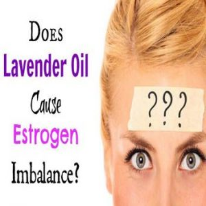 Does Lavender Oil Cause Estrogen Level Imbalance