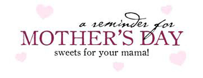 Don't Forget Mothers Day