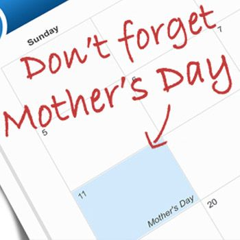 Reminder - Mother's Day is just around the corner!